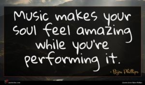 Bijou Phillips quote : Music makes your soul ...