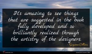 Suzanne Collins quote : It's amazing to see ...