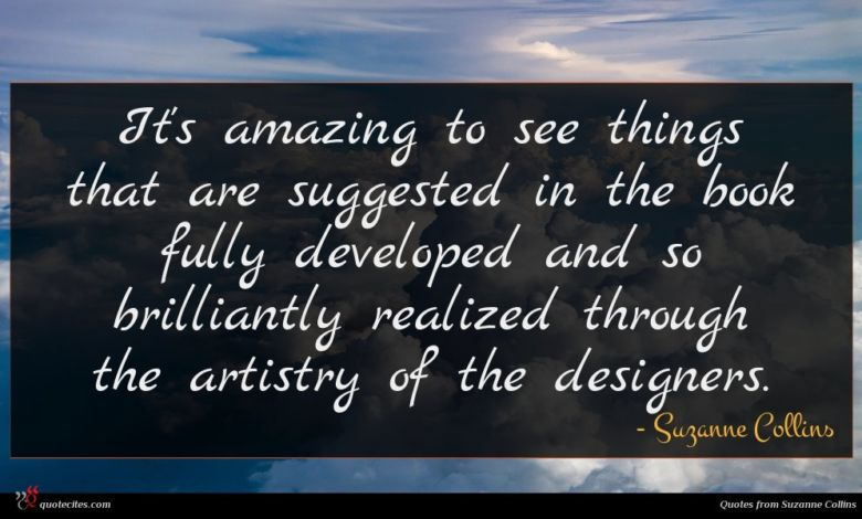 It's amazing to see things that are suggested in the book fully developed and so brilliantly realized through the artistry of the designers.