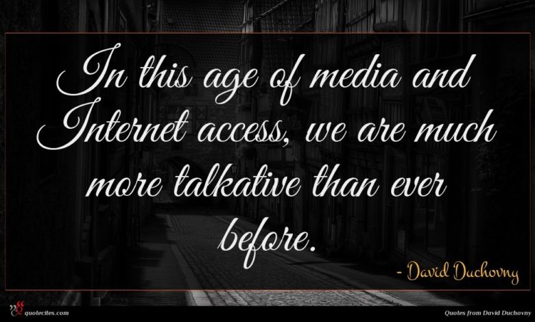 In this age of media and Internet access, we are much more talkative than ever before.