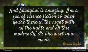 Bérénice Marlohe quote : And Shanghai is amazing ...