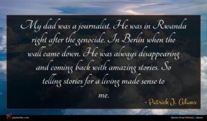 Patrick J. Adams quote : My dad was a ...