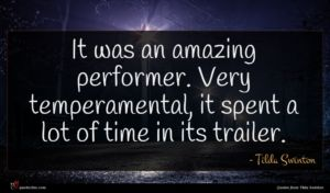 Tilda Swinton quote : It was an amazing ...