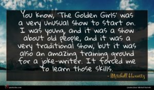 Mitchell Hurwitz quote : You know 'The Golden ...