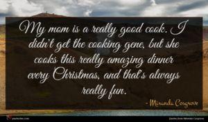 Miranda Cosgrove quote : My mom is a ...
