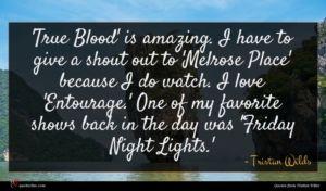 Tristan Wilds quote : True Blood' is amazing ...