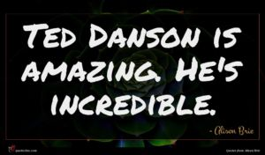 Alison Brie quote : Ted Danson is amazing ...