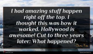 Dana Fox quote : I had amazing stuff ...