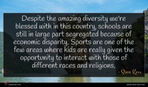 Steve Kerr quote : Despite the amazing diversity ...