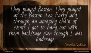 Jonathan Richman quote : They played Boston They ...