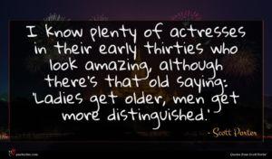 Scott Porter quote : I know plenty of ...