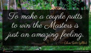 Adam Scott (golfer) quote : To make a couple ...