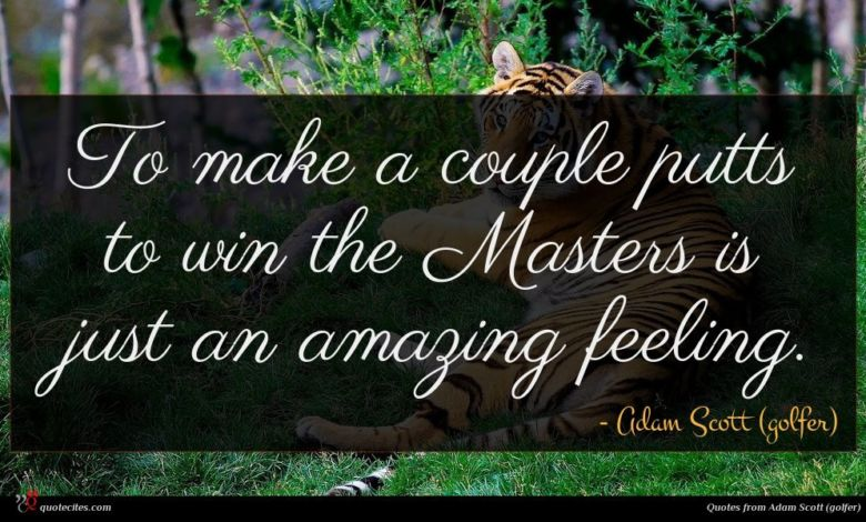 To make a couple putts to win the Masters is just an amazing feeling.