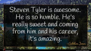 Photo of Ashthon Jones quote : Steven Tyler is awesome …