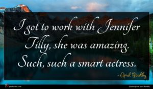 April Bowlby quote : I got to work ...
