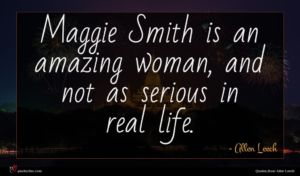 Allen Leech quote : Maggie Smith is an ...