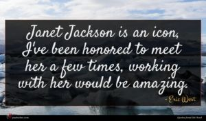 Eric West quote : Janet Jackson is an ...