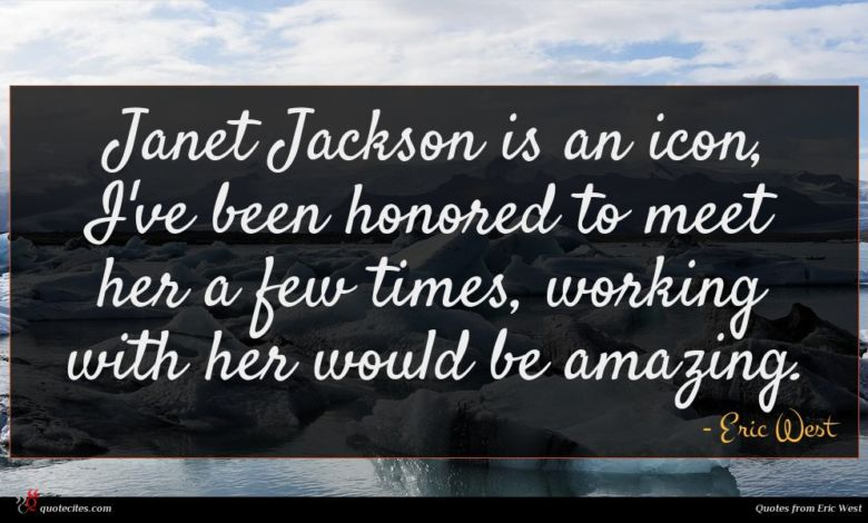 Photo of Eric West quote : Janet Jackson is an …