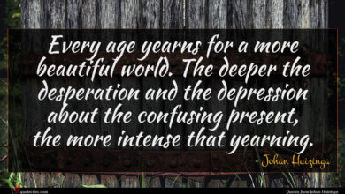 Photo of Johan Huizinga quote : Every age yearns for …