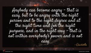 Aristotle quote : Anybody can become angry ...