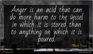Mark Twain quote : Anger is an acid ...