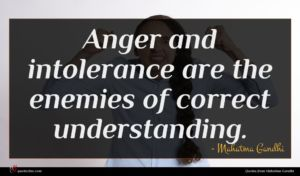 Mahatma Gandhi quote : Anger and intolerance are ...