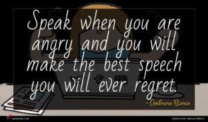 Ambrose Bierce quote : Speak when you are ...