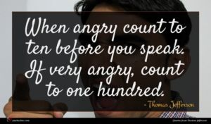 Thomas Jefferson quote : When angry count to ...
