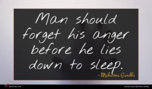 Mahatma Gandhi quote : Man should forget his ...