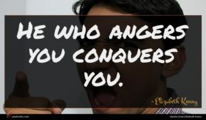 Elizabeth Kenny quote : He who angers you ...