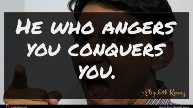 Photo of Elizabeth Kenny quote : He who angers you …