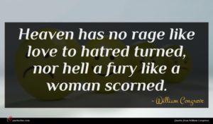 William Congreve quote : Heaven has no rage ...