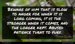 Francis Quarles quote : Beware of him that ...
