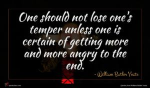 William Butler Yeats quote : One should not lose ...
