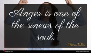 Thomas Fuller quote : Anger is one of ...