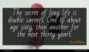 David Ogilvy quote : The secret of long ...