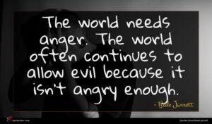 Bede Jarrett quote : The world needs anger ...