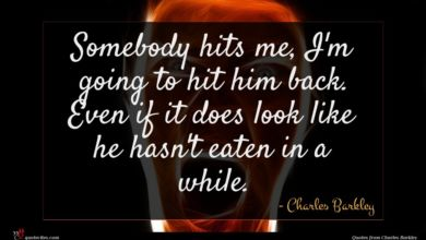 Photo of Charles Barkley quote : Somebody hits me I'm …