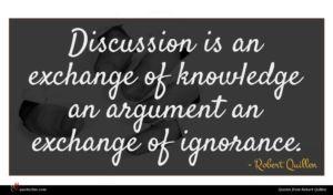 Robert Quillen quote : Discussion is an exchange ...