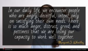 Margaret J. Wheatley quote : In our daily life ...