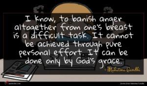 Mahatma Gandhi quote : I know to banish ...