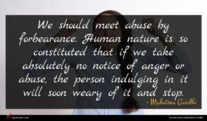 Mahatma Gandhi quote : We should meet abuse ...