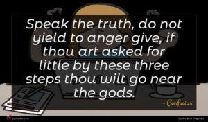 Confucius quote : Speak the truth do ...
