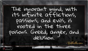 Bodhidharma quote : The ignorant mind with ...