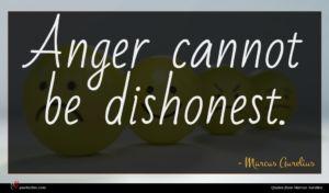 Marcus Aurelius quote : Anger cannot be dishonest ...