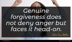Alice Duer Miller quote : Genuine forgiveness does not ...