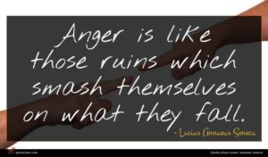 Lucius Annaeus Seneca quote : Anger is like those ...