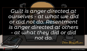 Peter McWilliams quote : Guilt is anger directed ...
