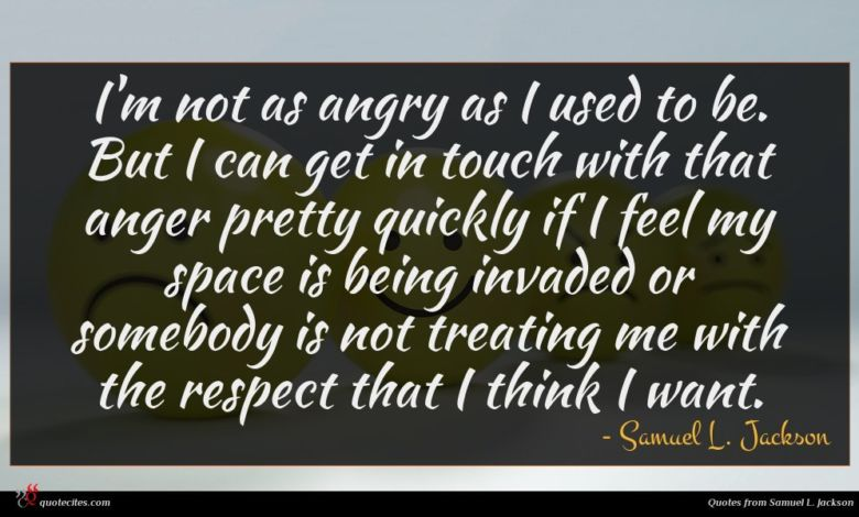 Photo of Samuel L. Jackson quote : I'm not as angry …