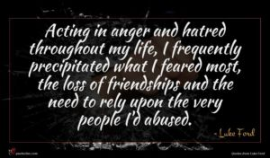 Luke Ford quote : Acting in anger and ...